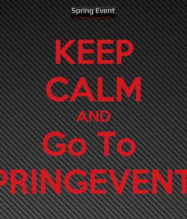 KEEP CALM AND Go To  SPRINGEVENT!!!