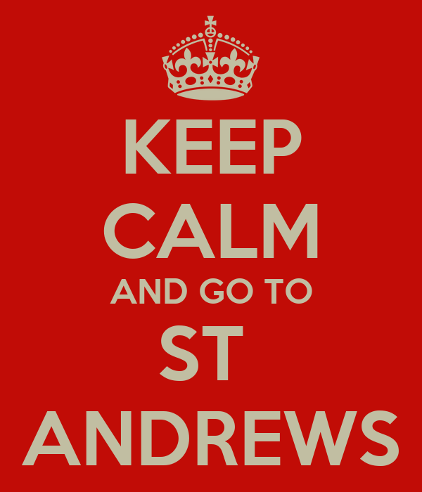KEEP CALM AND GO TO ST  ANDREWS