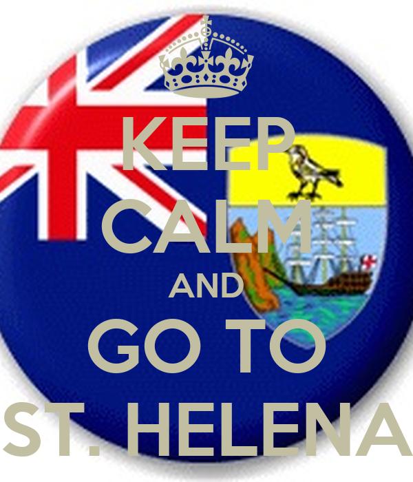 KEEP CALM AND GO TO ST. HELENA