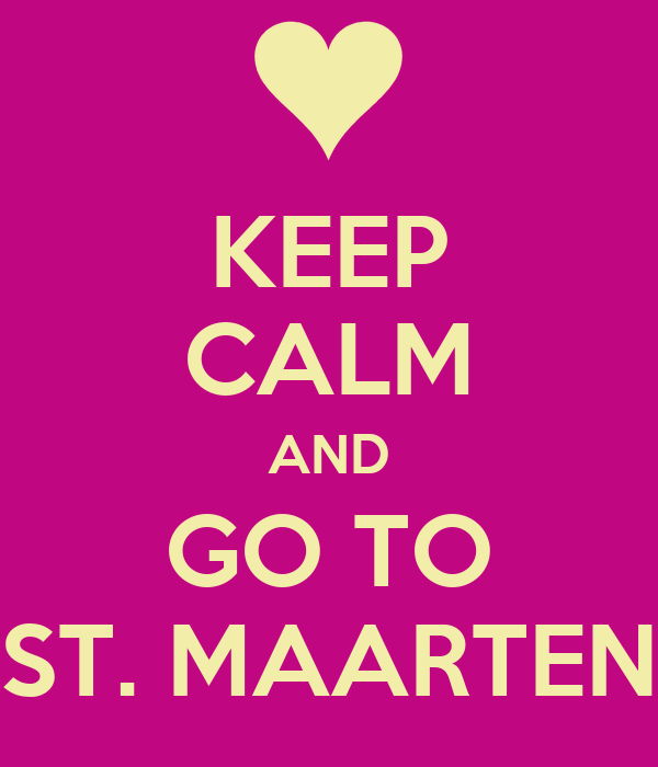 KEEP CALM AND GO TO ST. MAARTEN