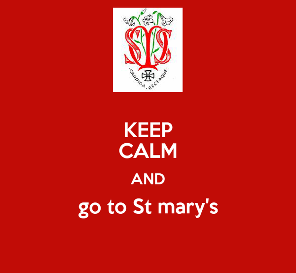 KEEP CALM AND go to St mary's