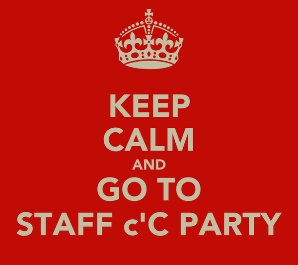 KEEP CALM AND GO TO STAFF c'C PARTY