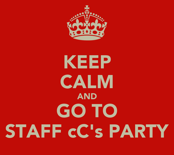 KEEP CALM AND GO TO STAFF cC's PARTY
