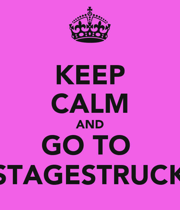 KEEP CALM AND GO TO  STAGESTRUCK