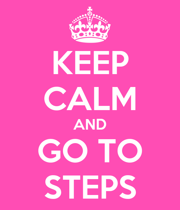 KEEP CALM AND GO TO STEPS