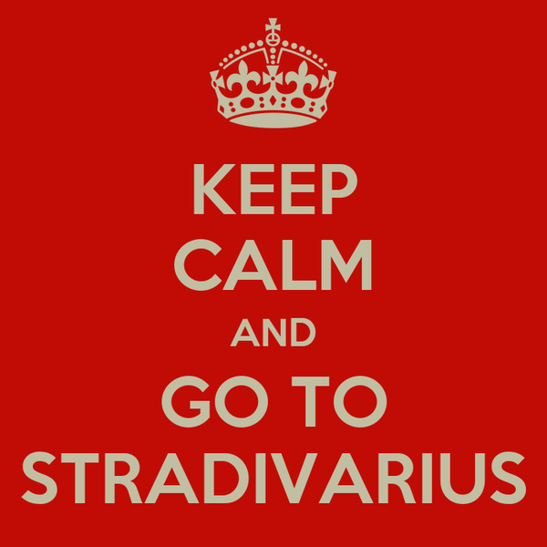 KEEP CALM AND GO TO STRADIVARIUS