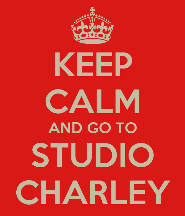 KEEP CALM AND GO TO STUDIO CHARLEY