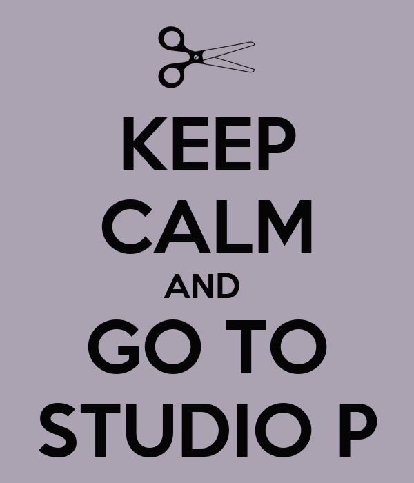 KEEP CALM AND  GO TO STUDIO P