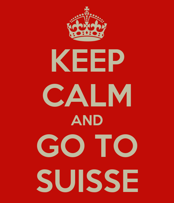 KEEP CALM AND GO TO SUISSE
