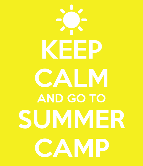 KEEP CALM AND GO TO SUMMER CAMP