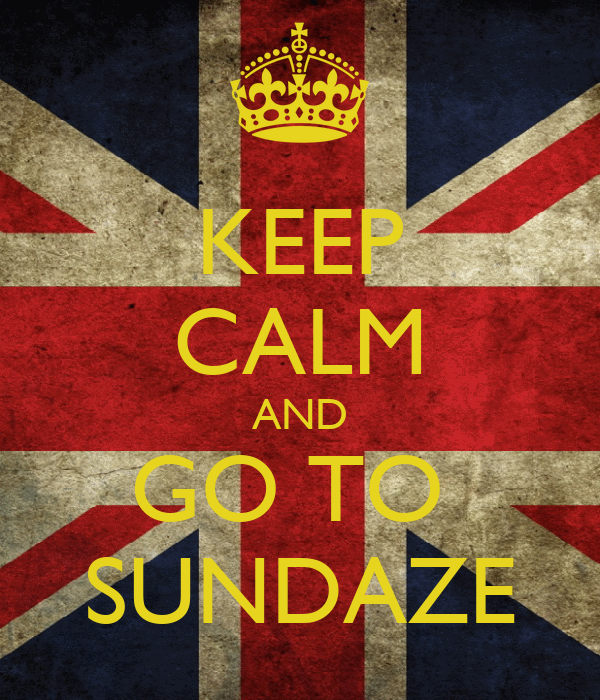 KEEP CALM AND GO TO  SUNDAZE