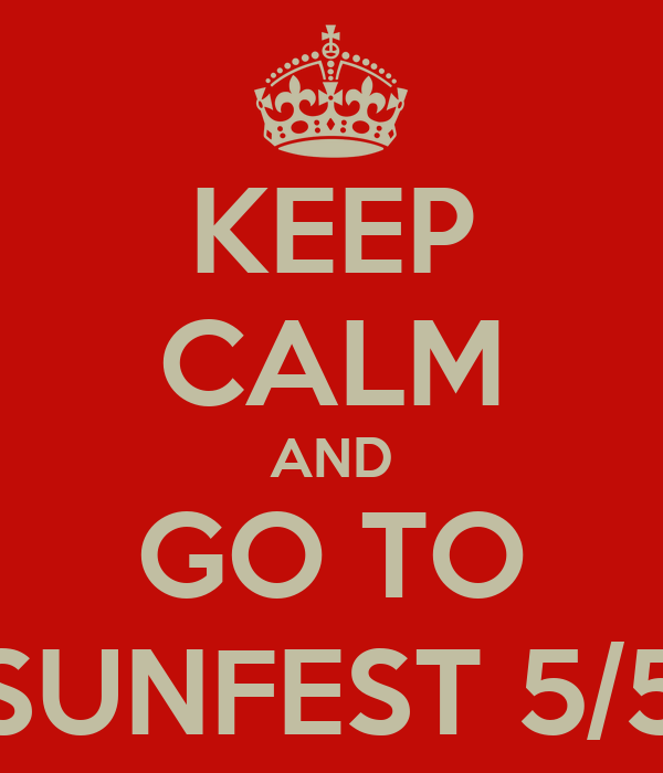 KEEP CALM AND GO TO SUNFEST 5/5
