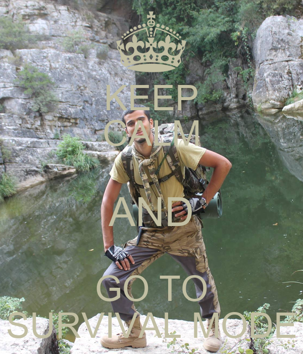 KEEP CALM AND GO TO SURVIVAL MODE