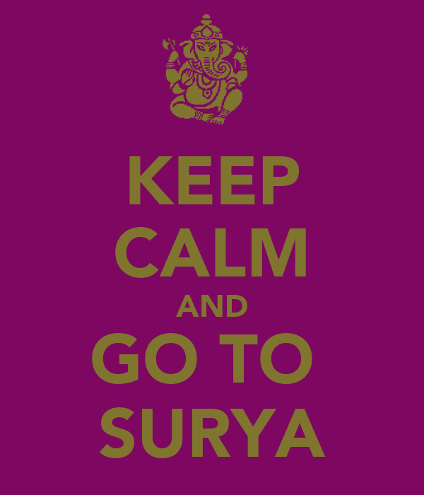 KEEP CALM AND GO TO  SURYA
