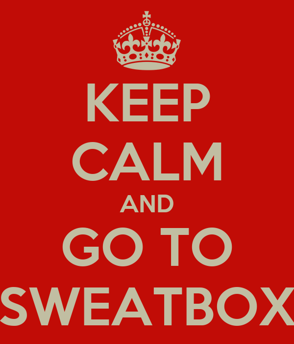 KEEP CALM AND GO TO SWEATBOX