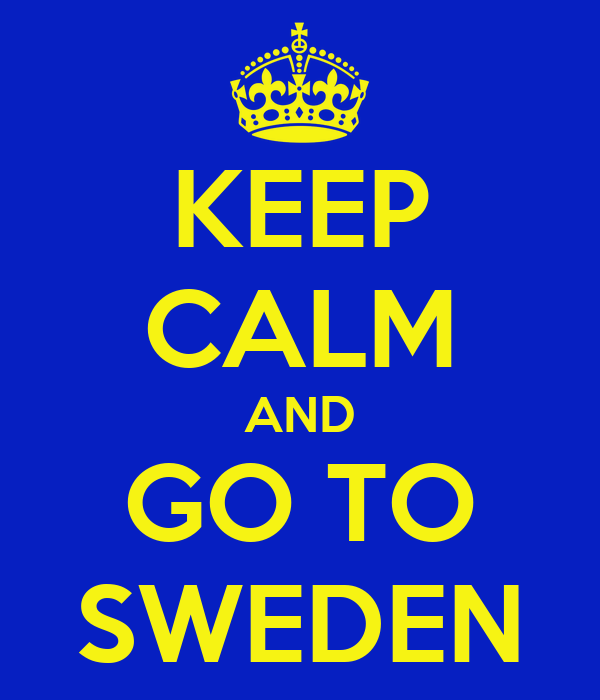 KEEP CALM AND GO TO SWEDEN