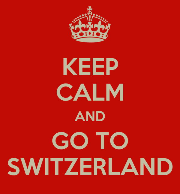 KEEP CALM AND GO TO SWITZERLAND
