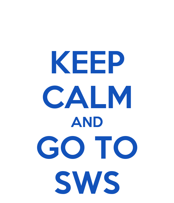 KEEP CALM AND GO TO SWS