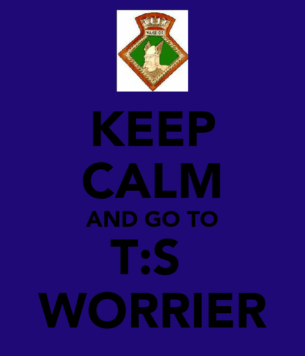 KEEP CALM AND GO TO T:S  WORRIER