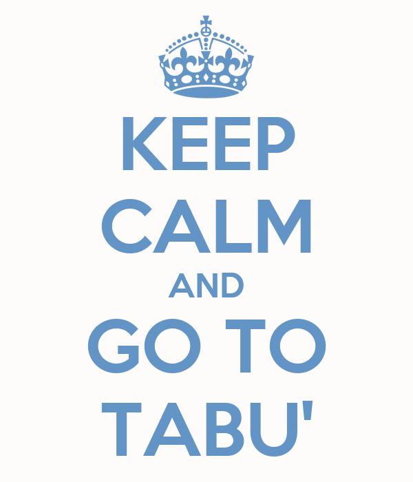 KEEP CALM AND GO TO TABU'