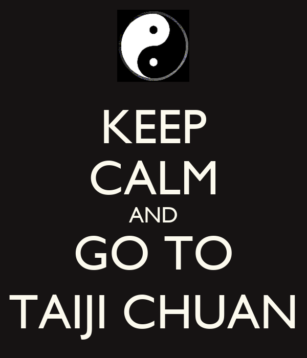 KEEP CALM AND GO TO TAIJI CHUAN