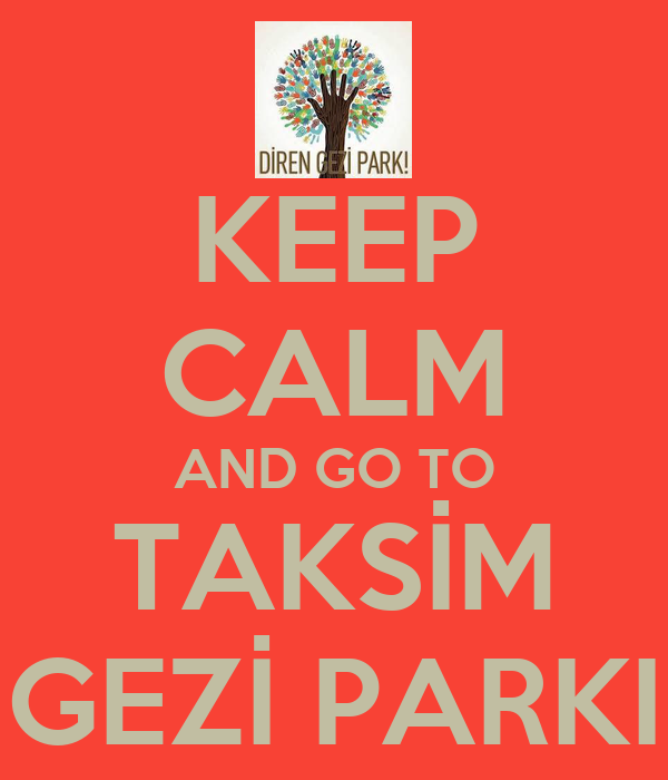 KEEP CALM AND GO TO TAKSİM GEZİ PARKI