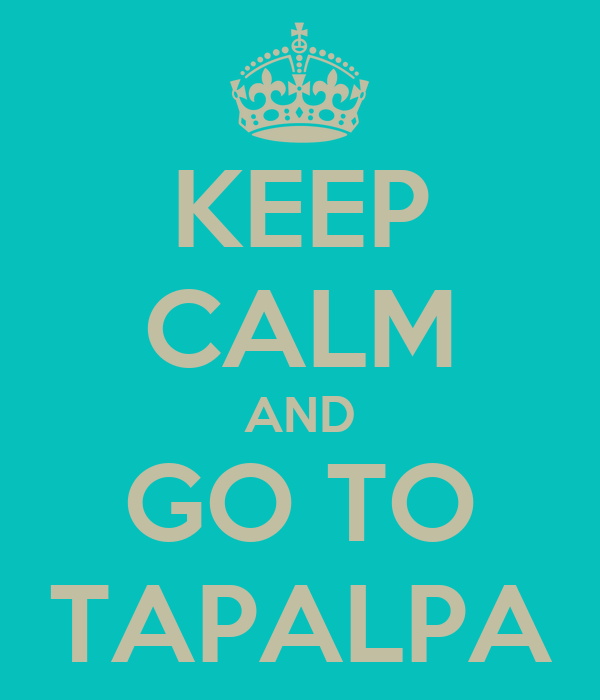 KEEP CALM AND GO TO TAPALPA