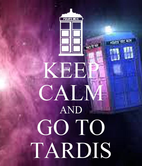 KEEP CALM AND GO TO TARDIS