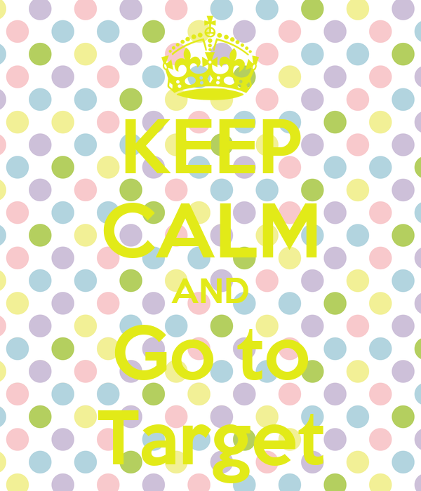 KEEP CALM AND Go to Target