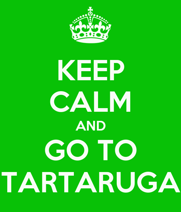 KEEP CALM AND GO TO TARTARUGA