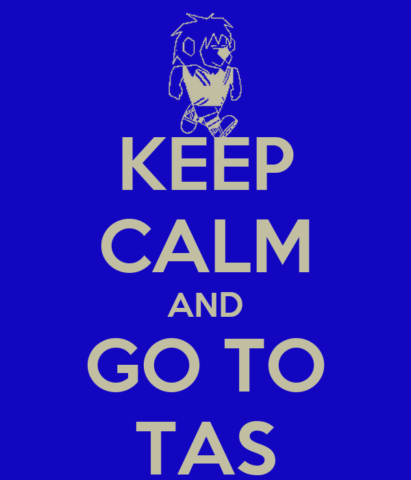 KEEP CALM AND GO TO TAS