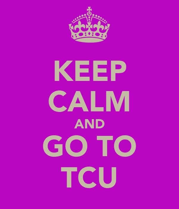 KEEP CALM AND GO TO TCU
