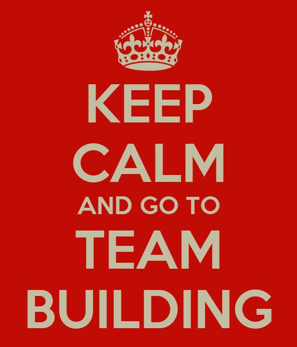 KEEP CALM AND GO TO TEAM BUILDING