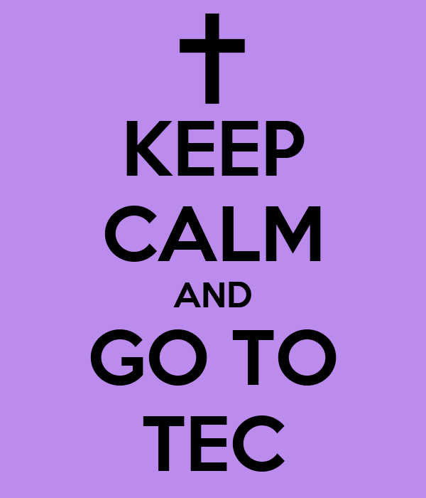 KEEP CALM AND GO TO TEC