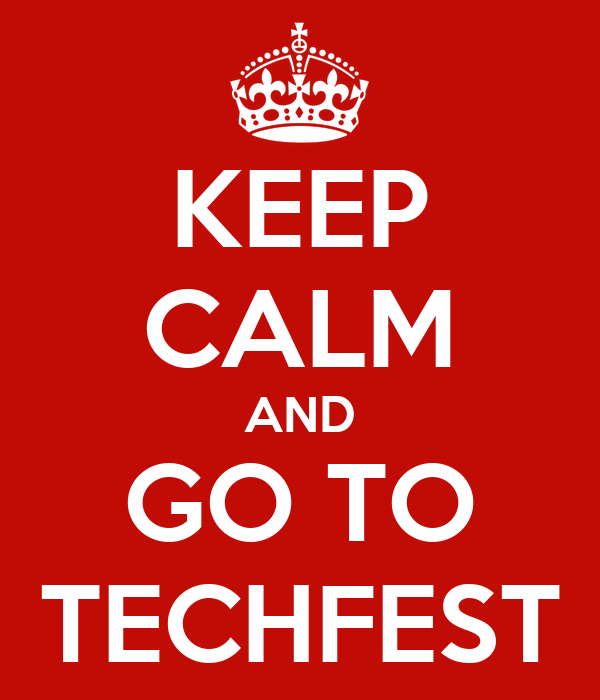 KEEP CALM AND GO TO TECHFEST