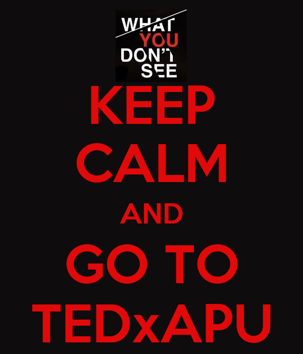 KEEP CALM AND GO TO TEDxAPU