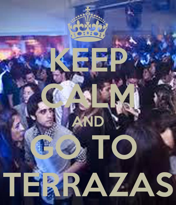 KEEP CALM AND GO TO  TERRAZAS