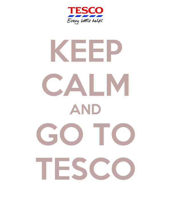 KEEP CALM AND GO TO TESCO