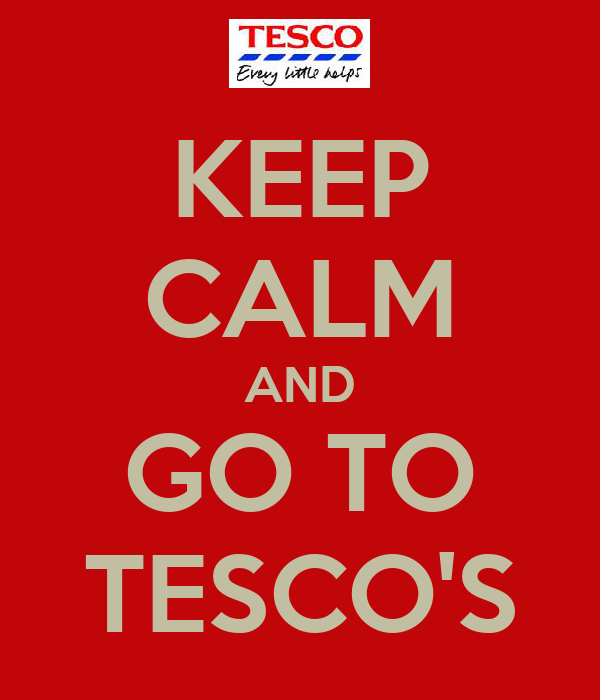 KEEP CALM AND GO TO TESCO'S