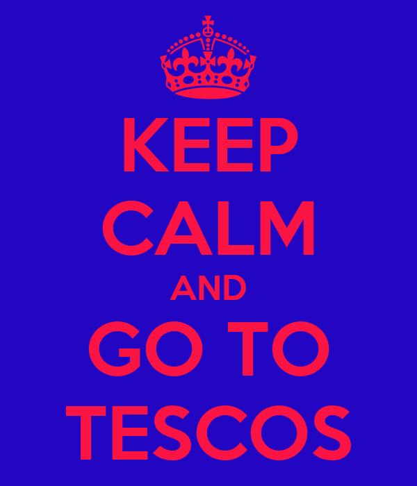 KEEP CALM AND GO TO TESCOS