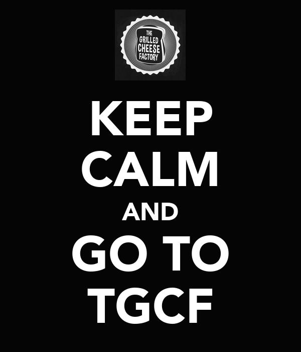KEEP CALM AND GO TO TGCF