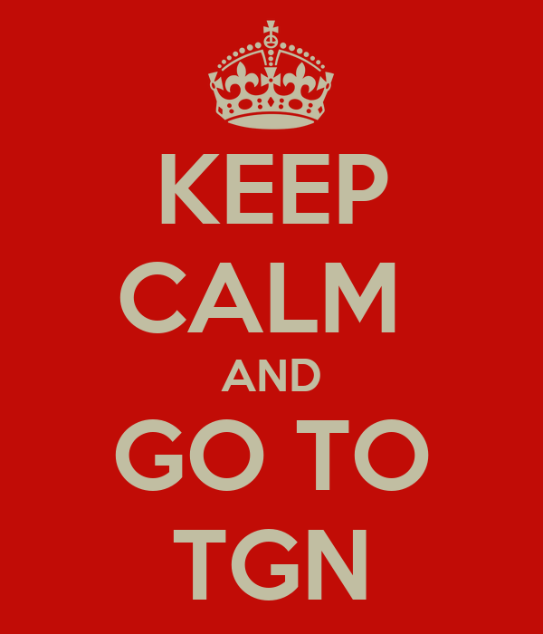 KEEP CALM  AND GO TO TGN