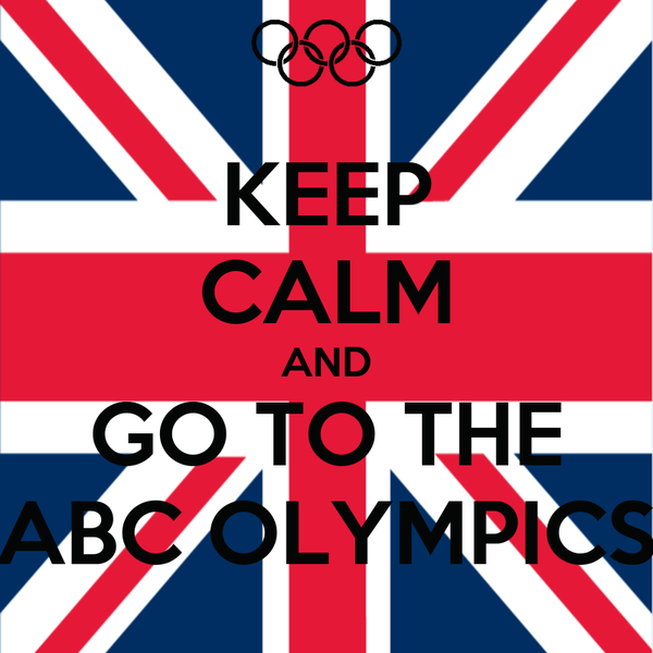 KEEP CALM AND GO TO THE ABC OLYMPICS