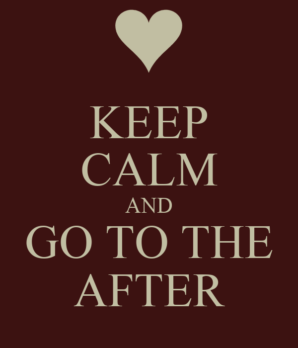 KEEP CALM AND GO TO THE AFTER