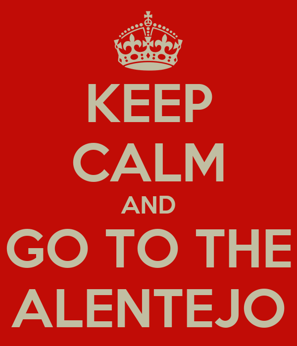 KEEP CALM AND GO TO THE ALENTEJO