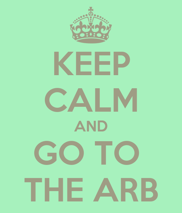 KEEP CALM AND GO TO  THE ARB