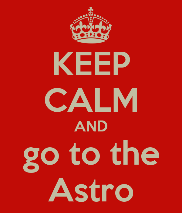 KEEP CALM AND go to the Astro