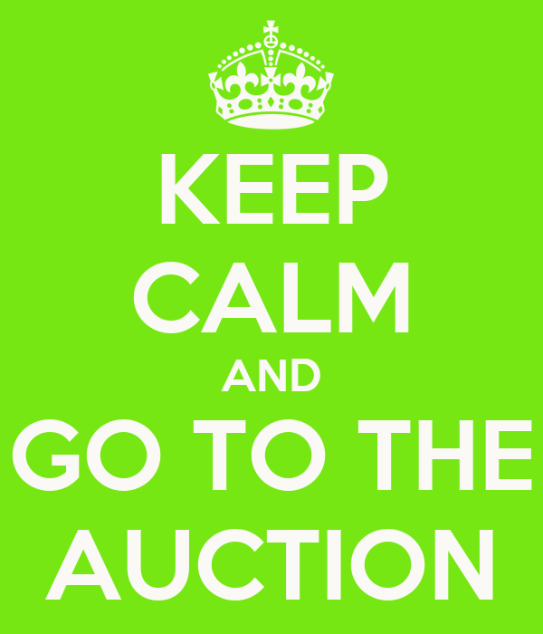 KEEP CALM AND GO TO THE AUCTION