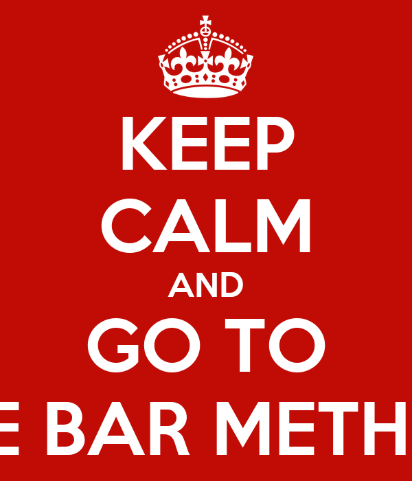 KEEP CALM AND GO TO THE BAR METHOD
