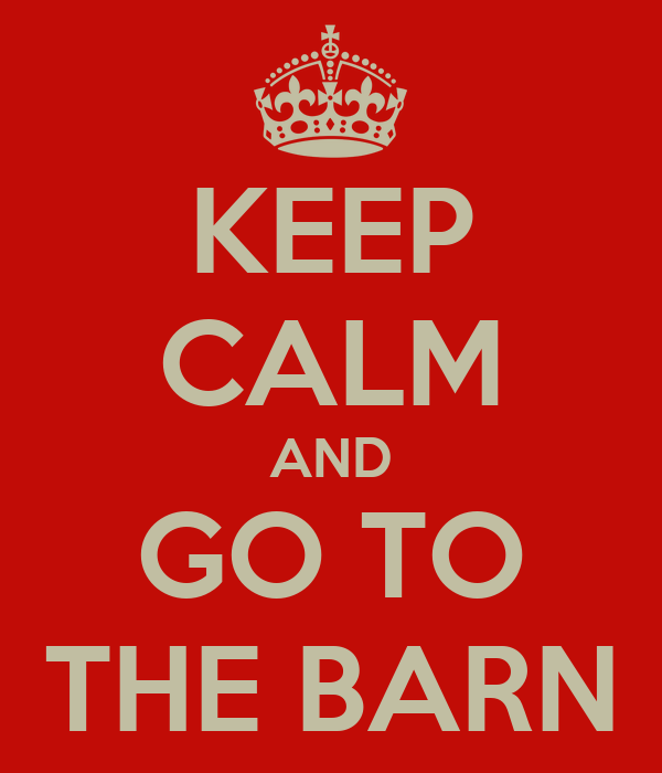 KEEP CALM AND GO TO THE BARN